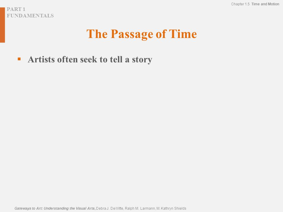 The Passage of Time Artists often seek to tell a story