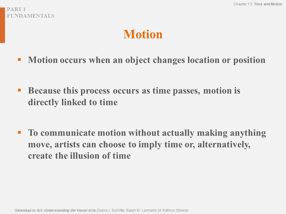 Motion Motion occurs when an object changes location or position