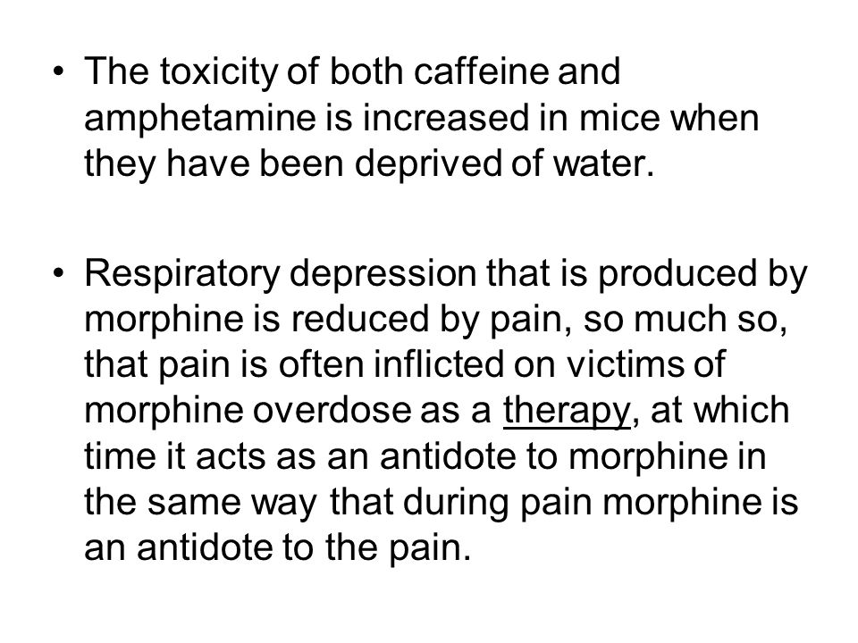 The toxicity of both caffeine and amphetamine is increased in mice when they have been deprived of water.