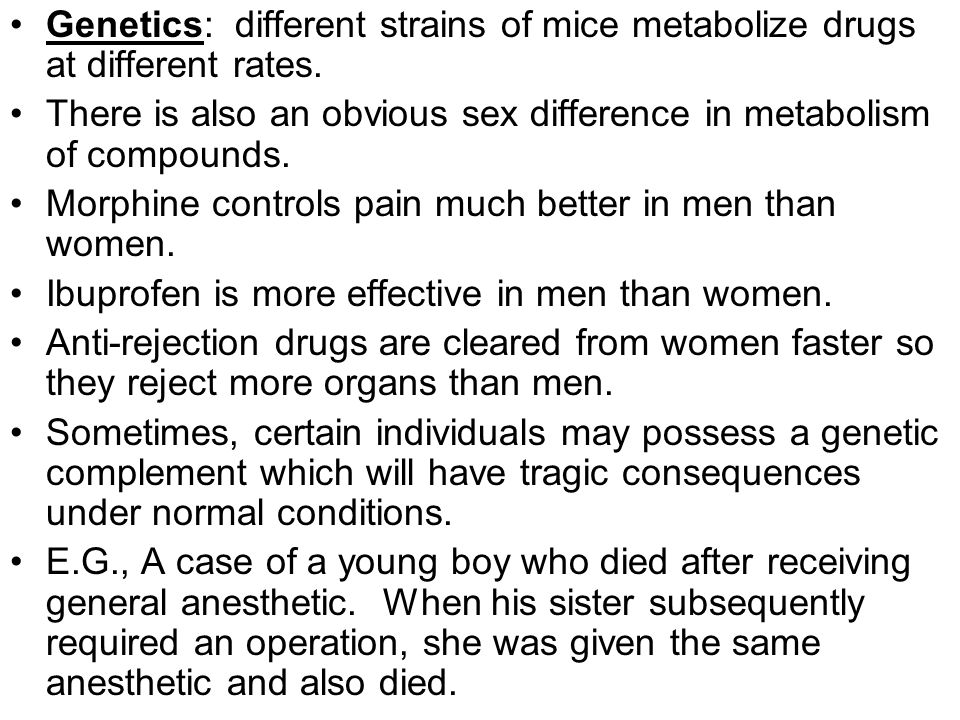 Genetics: different strains of mice metabolize drugs at different rates.