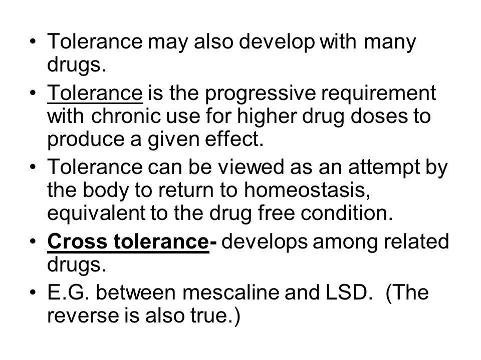 Tolerance may also develop with many drugs.