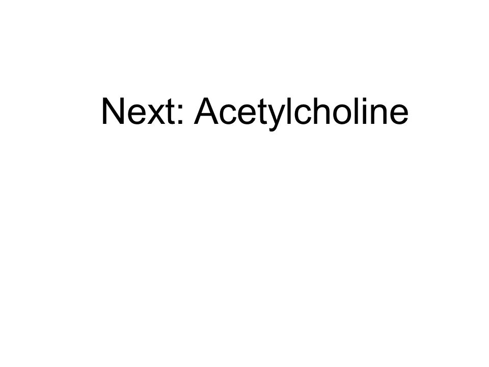 Next: Acetylcholine