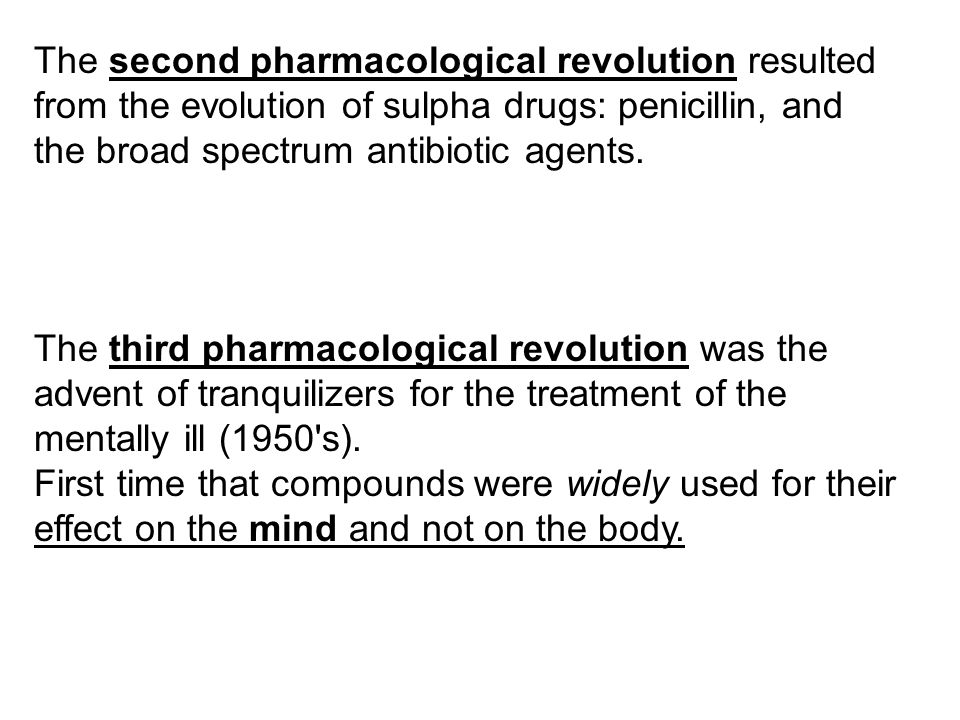The second pharmacological revolution resulted from the evolution of sulpha drugs: penicillin, and the broad spectrum antibiotic agents.