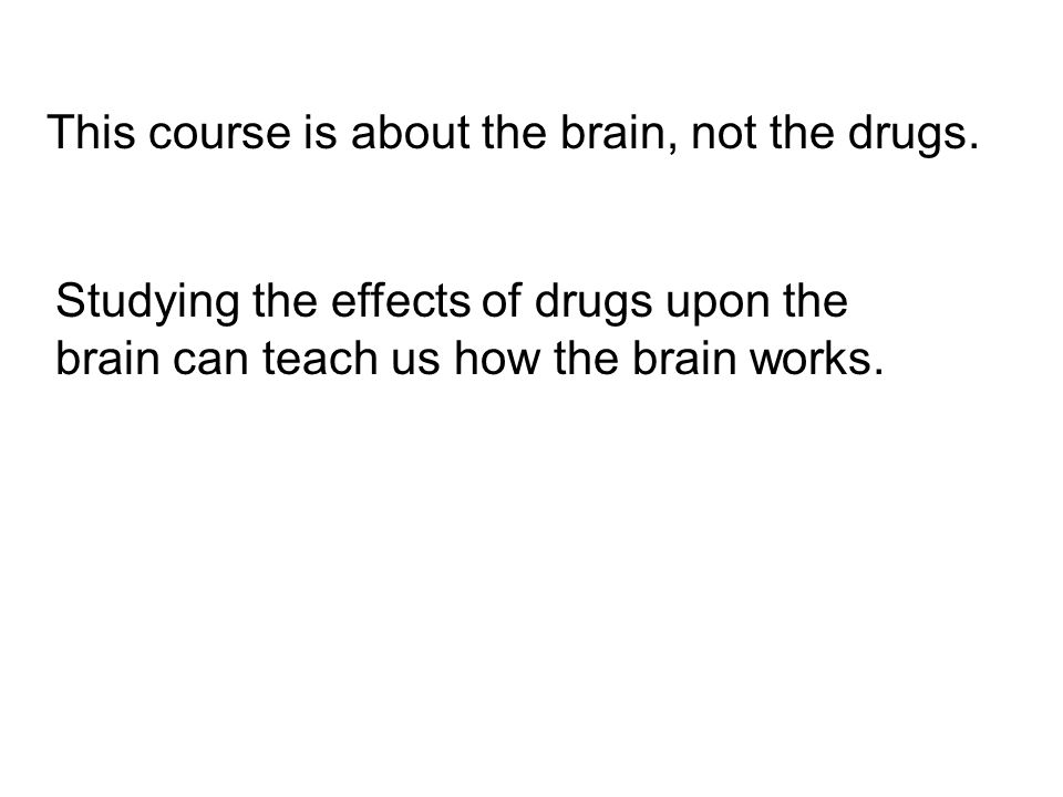 This course is about the brain, not the drugs.