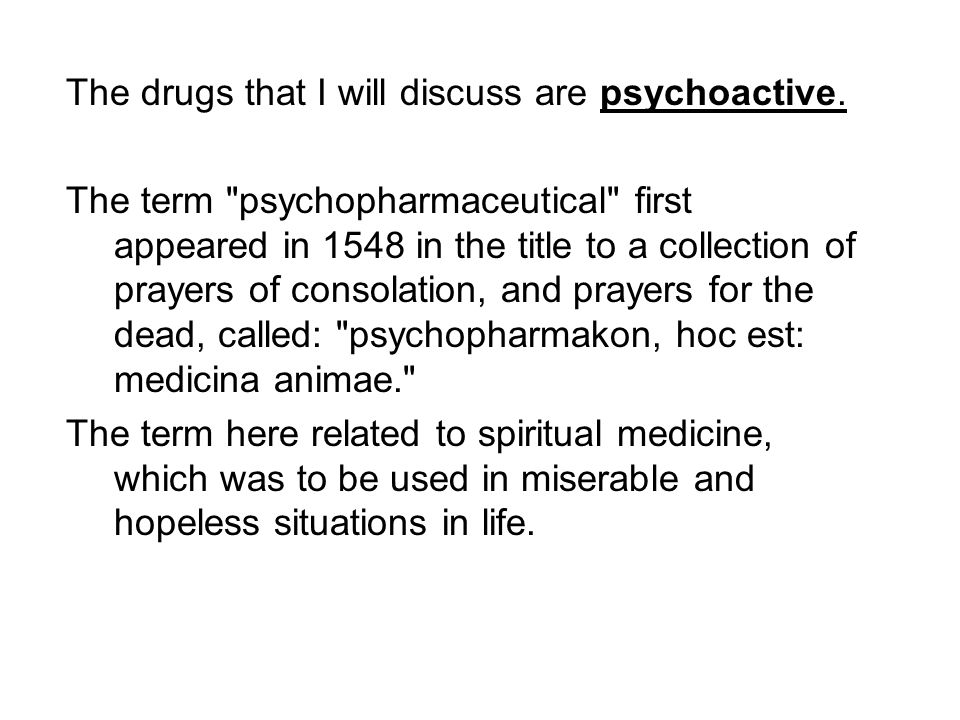 The drugs that I will discuss are psychoactive.