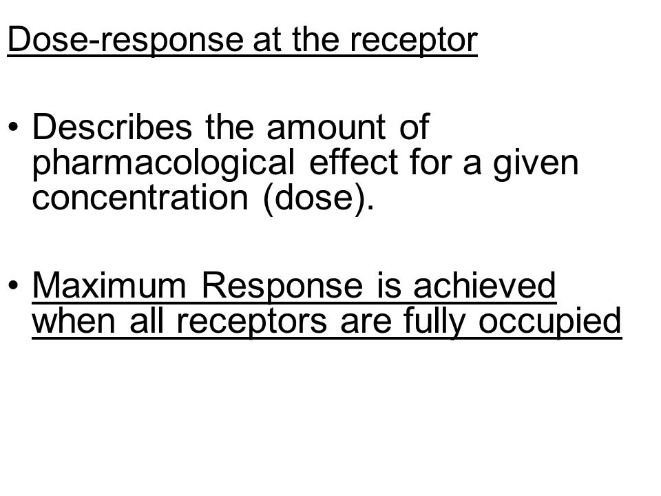 Maximum Response is achieved when all receptors are fully occupied