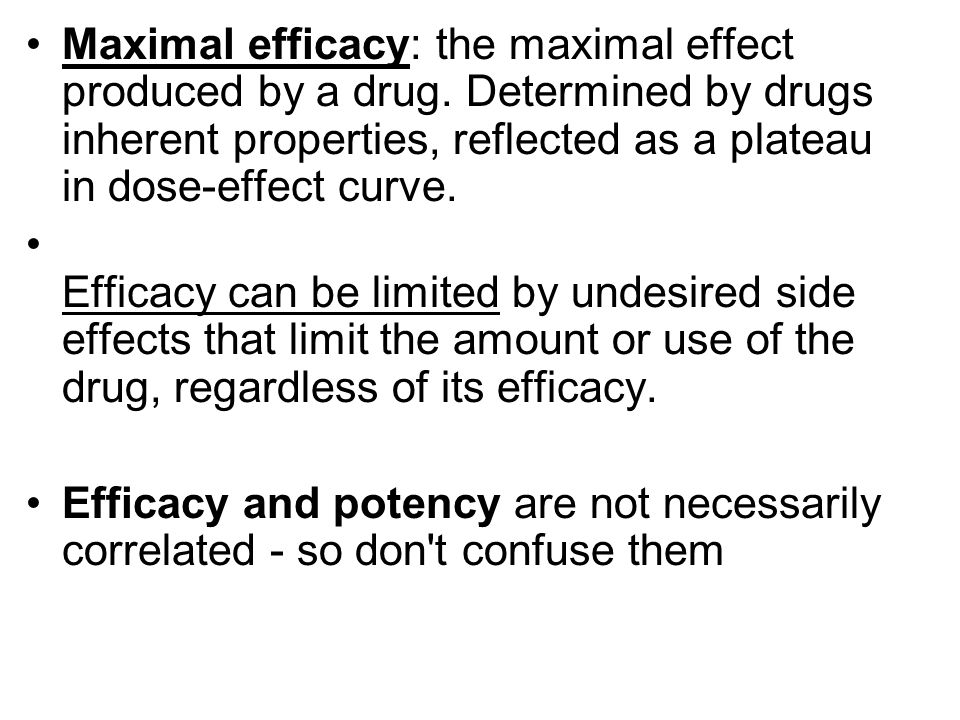 Maximal efficacy: the maximal effect produced by a drug