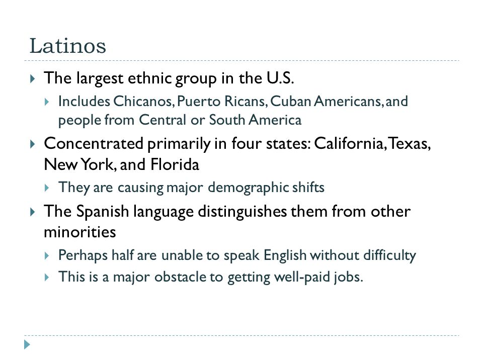 Latinos The largest ethnic group in the U.S.