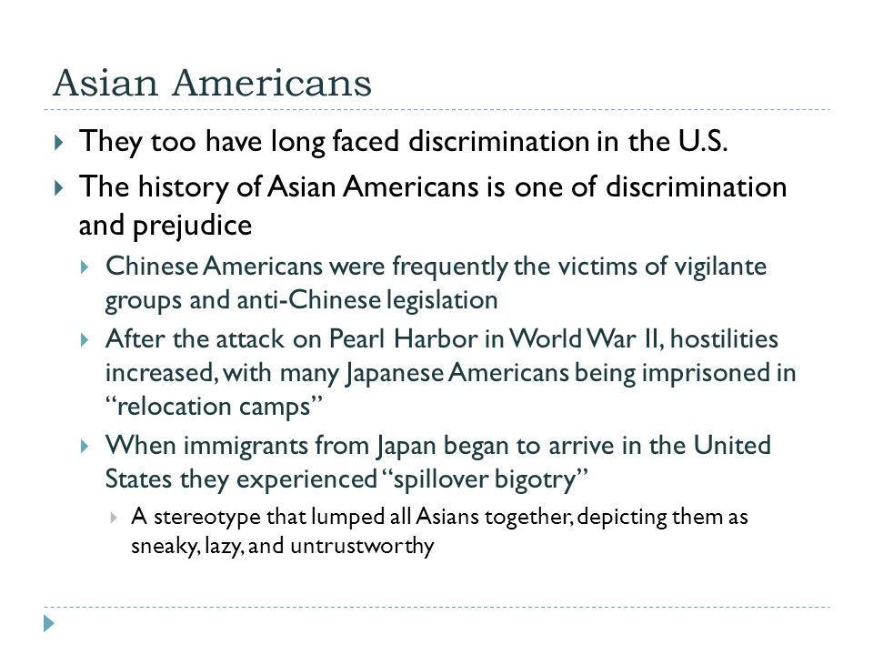 Asian Americans They too have long faced discrimination in the U.S.