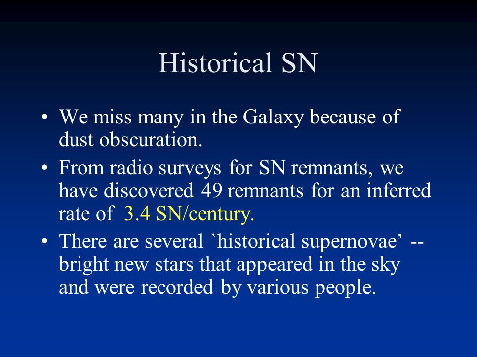 Historical SN We miss many in the Galaxy because of dust obscuration.
