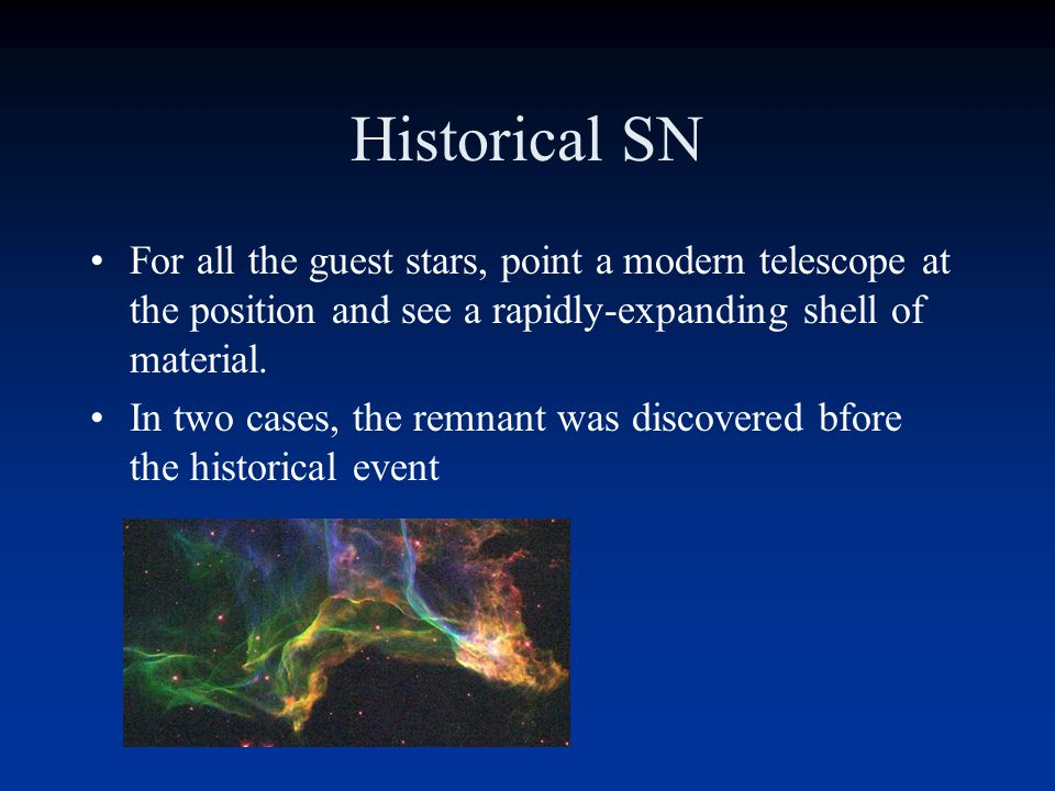 Historical SN For all the guest stars, point a modern telescope at the position and see a rapidly-expanding shell of material.