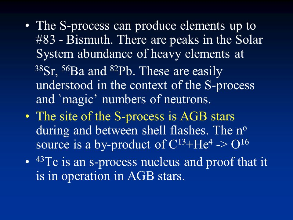 The S-process can produce elements up to #83 - Bismuth
