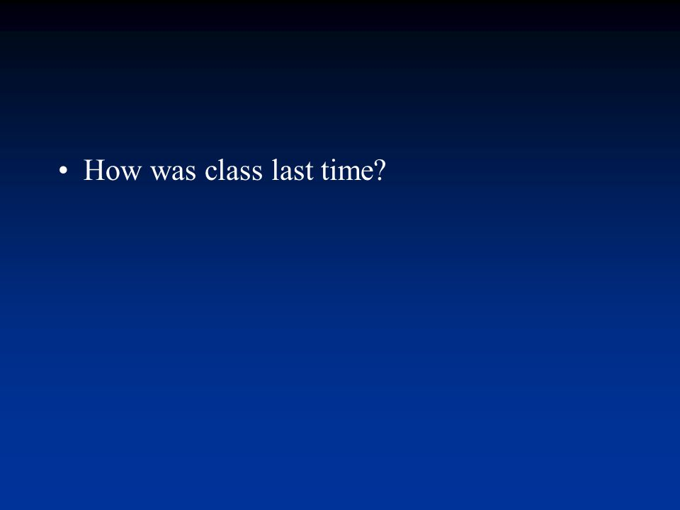 How was class last time