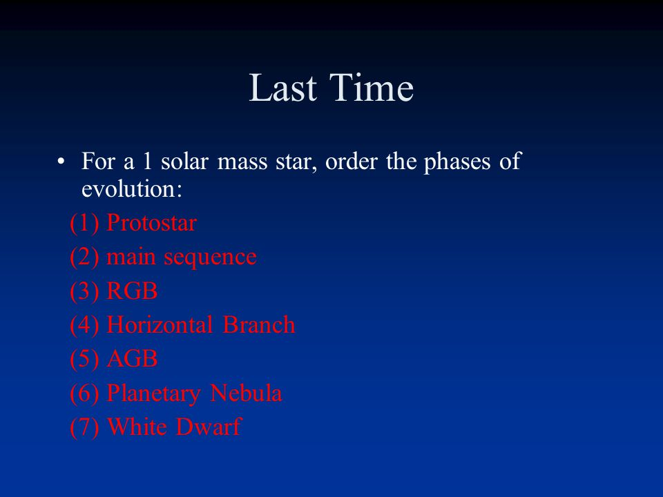 Last Time For a 1 solar mass star, order the phases of evolution: