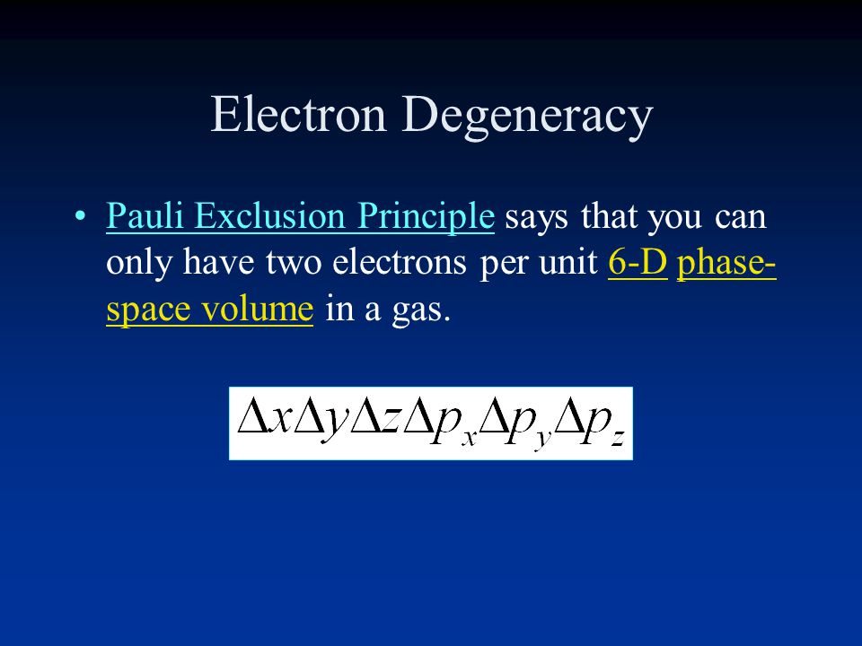 Electron Degeneracy Pauli Exclusion Principle says that you can only have two electrons per unit 6-D phase-space volume in a gas.