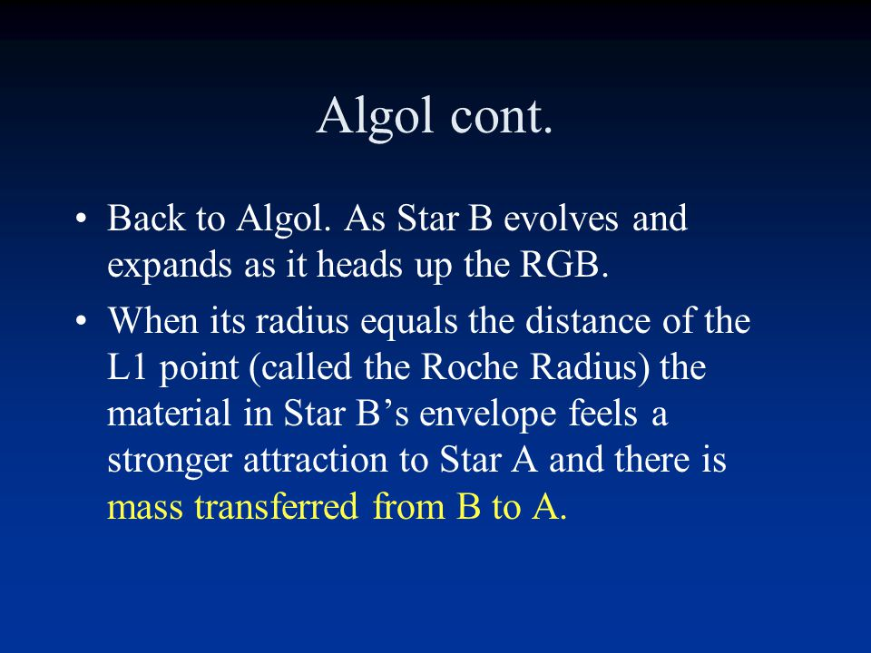 Algol cont. Back to Algol. As Star B evolves and expands as it heads up the RGB.