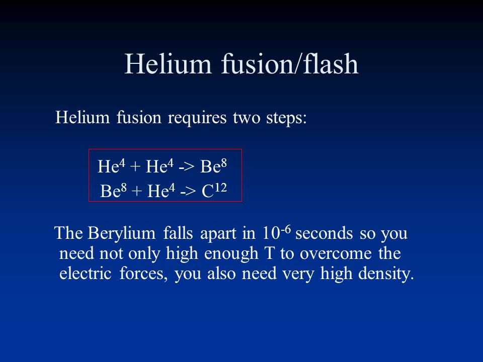 Helium fusion/flash Helium fusion requires two steps: