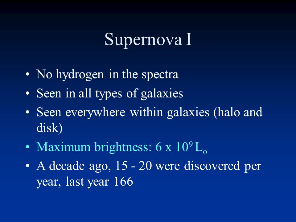Supernova I No hydrogen in the spectra Seen in all types of galaxies
