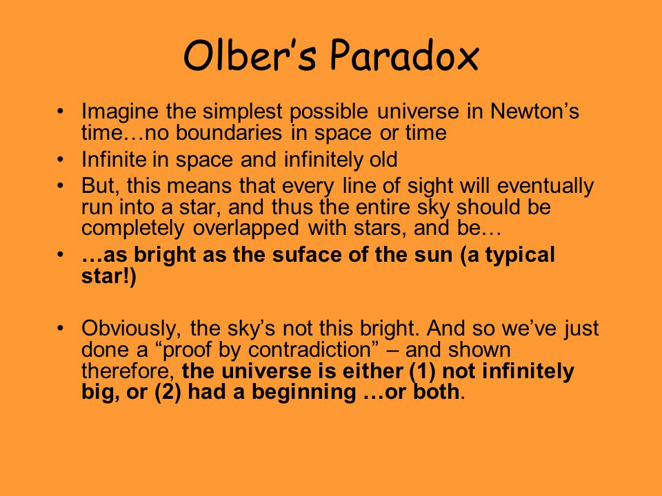 Olber's Paradox Imagine the simplest possible universe in Newton's time…no boundaries in space or time.