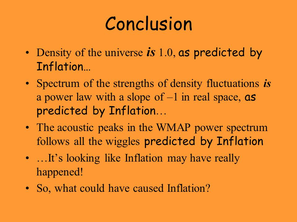 Conclusion Density of the universe is 1.0, as predicted by Inflation…