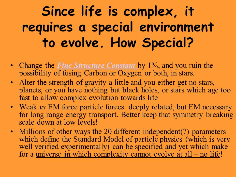 Since life is complex, it requires a special environment to evolve