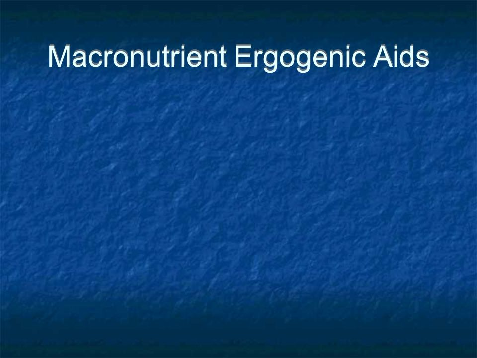 Macronutrient Ergogenic Aids