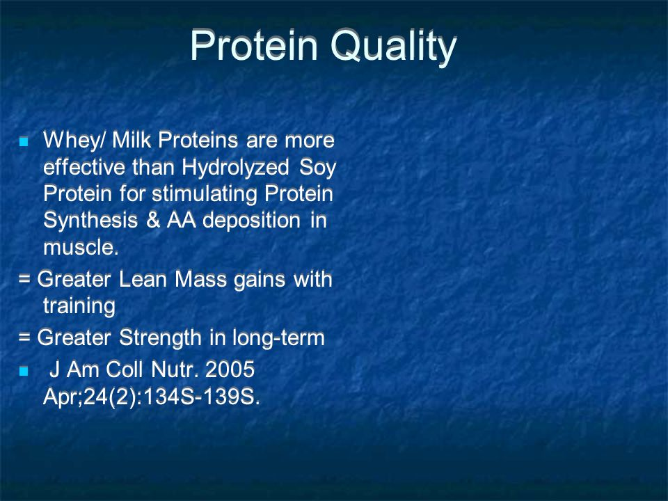 Protein Quality Whey/ Milk Proteins are more effective than Hydrolyzed Soy Protein for stimulating Protein Synthesis & AA deposition in muscle.