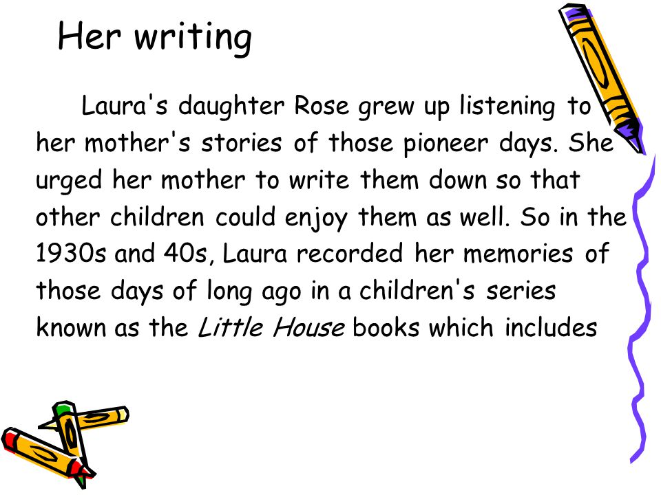 Her writing Laura s daughter Rose grew up listening to