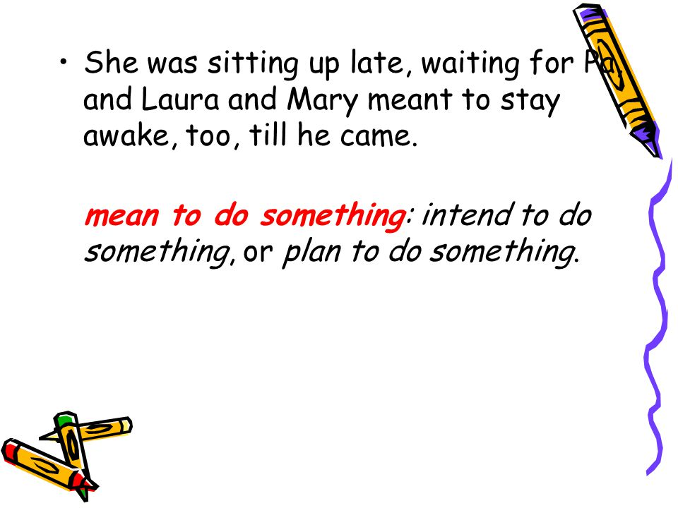 She was sitting up late, waiting for Pa, and Laura and Mary meant to stay awake, too, till he came.