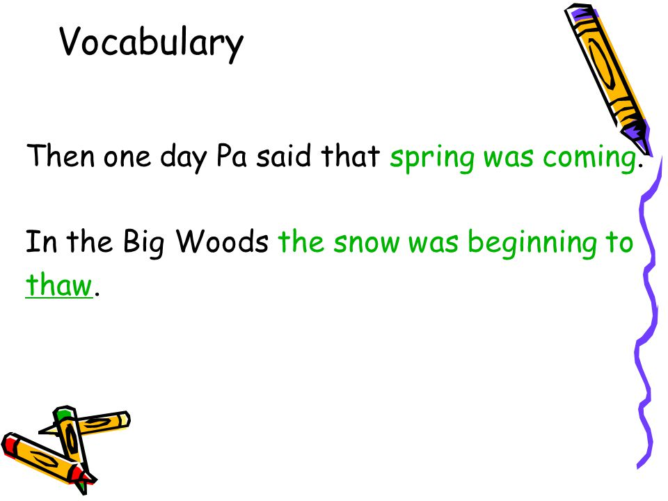 Vocabulary Then one day Pa said that spring was coming.