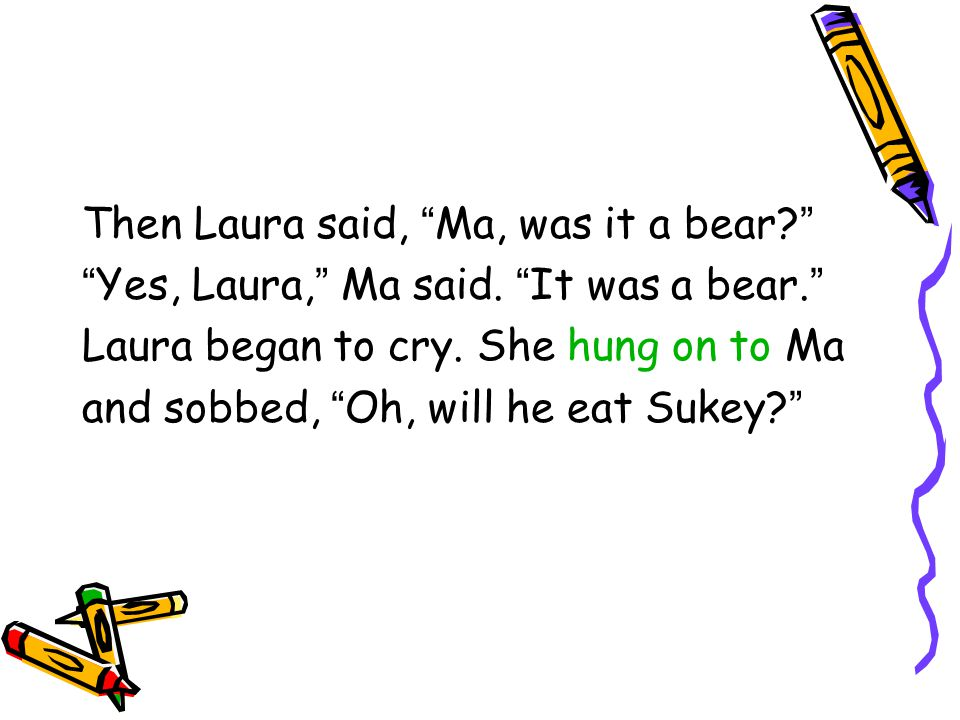 Then Laura said, Ma, was it a bear