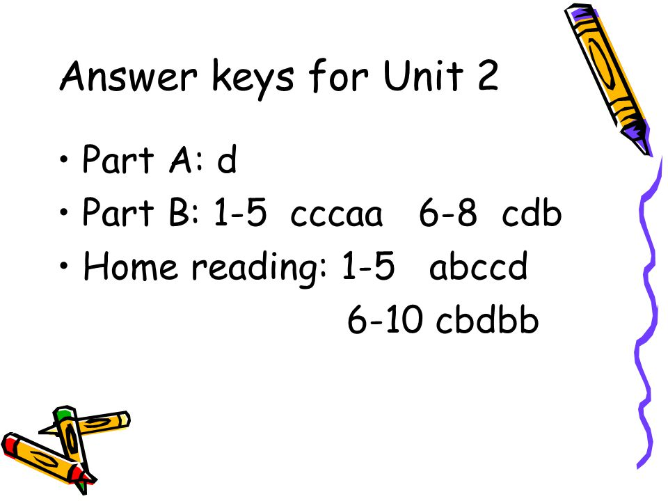 Answer keys for Unit 2 Part A: d Part B: 1-5 cccaa 6-8 cdb