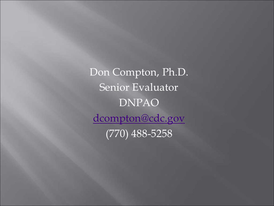 Don Compton, Ph. D. Senior Evaluator DNPAO dcompton@cdc