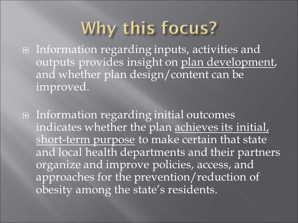 Information regarding inputs, activities and outputs provides insight on plan development, and whether plan design/content can be improved.