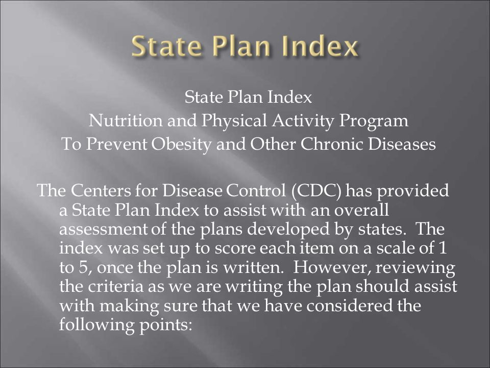 State Plan Index Nutrition and Physical Activity Program To Prevent Obesity and Other Chronic Diseases The Centers for Disease Control (CDC) has provided a State Plan Index to assist with an overall assessment of the plans developed by states.