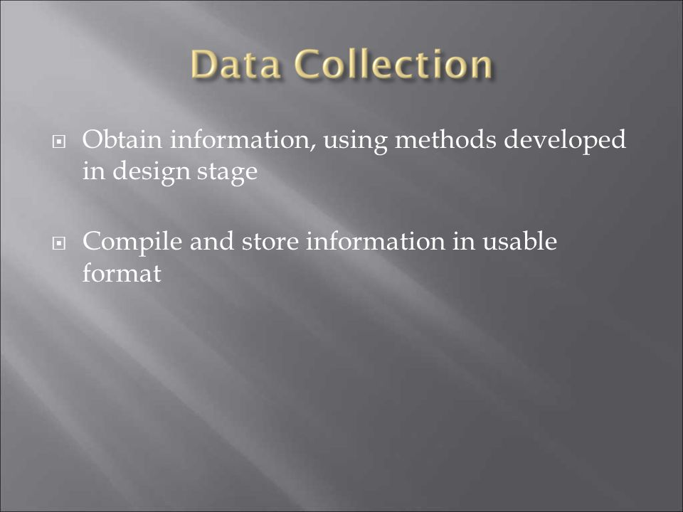 Obtain information, using methods developed in design stage