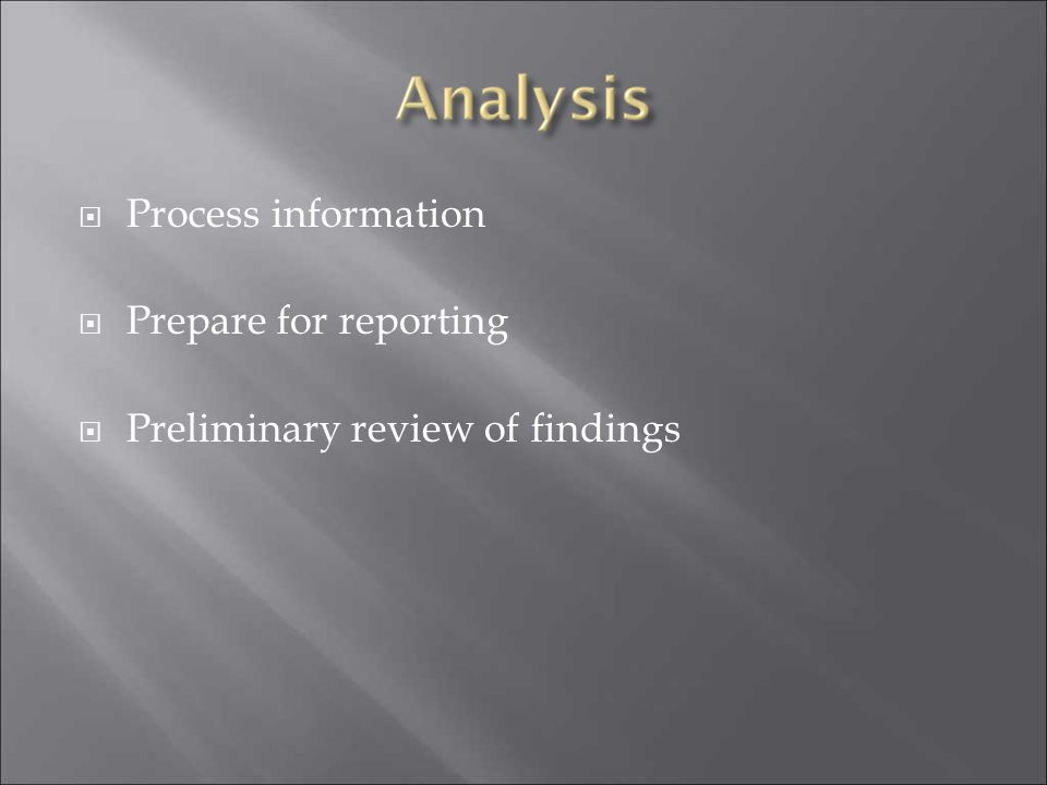 Process information Prepare for reporting Preliminary review of findings