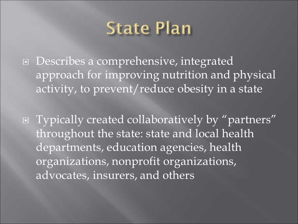 Describes a comprehensive, integrated approach for improving nutrition and physical activity, to prevent/reduce obesity in a state