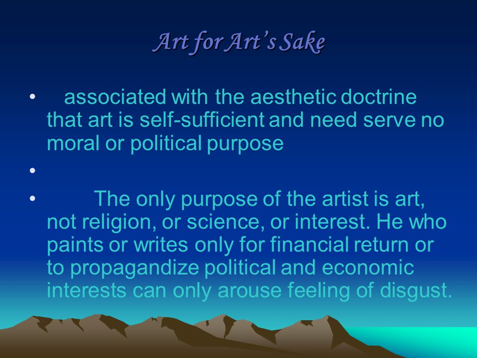 Art for Art's Sake associated with the aesthetic doctrine that art is self-sufficient and need serve no moral or political purpose.