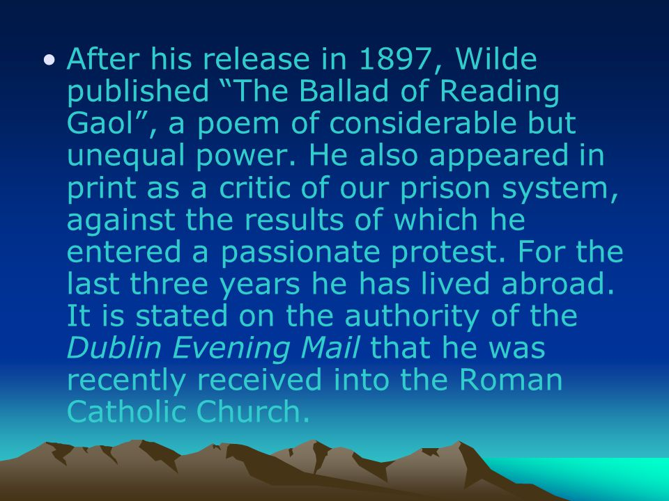 After his release in 1897, Wilde published The Ballad of Reading Gaol , a poem of considerable but unequal power.