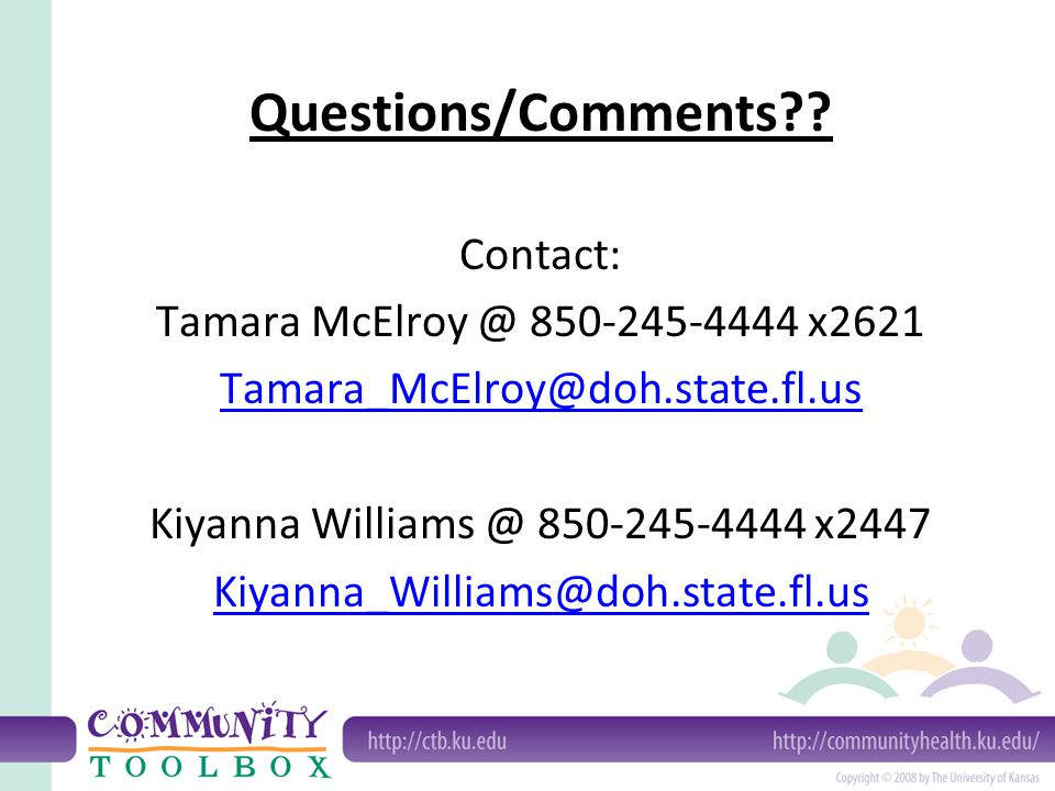 Questions/Comments Contact: Tamara McElroy @ 850-245-4444 x2621