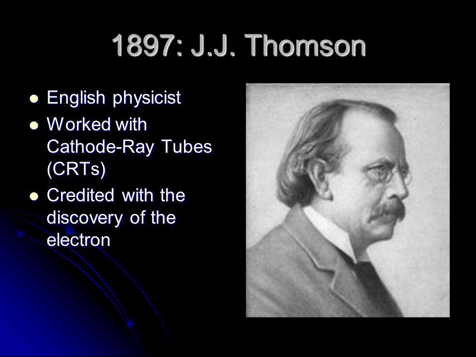 1897: J.J. Thomson English physicist