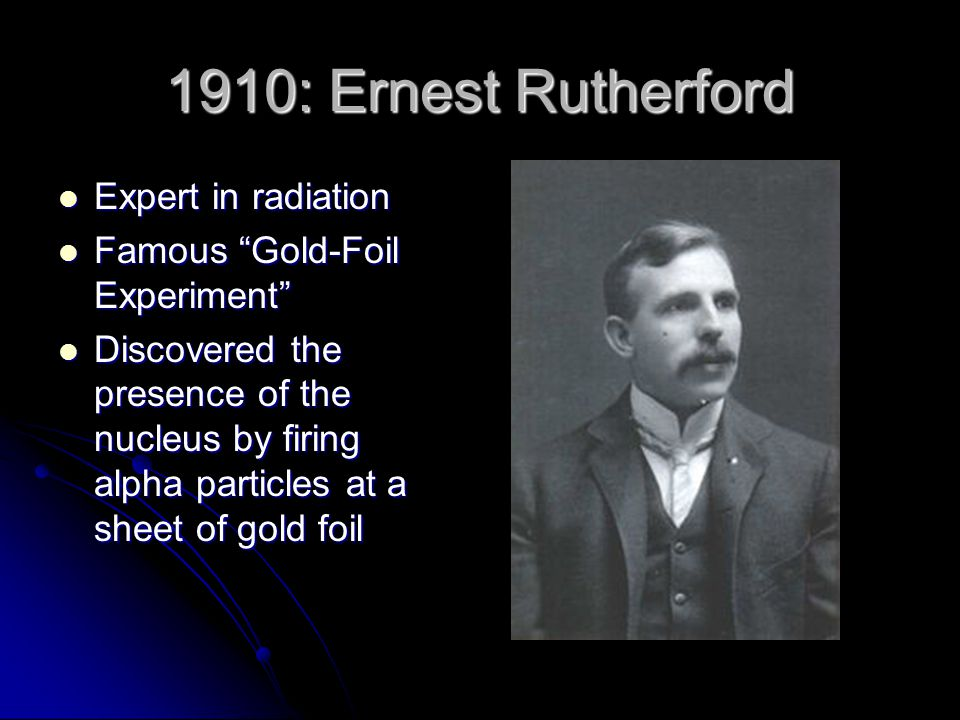 1910: Ernest Rutherford Expert in radiation