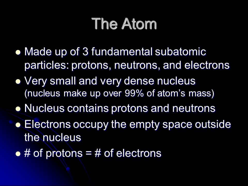 The Atom Made up of 3 fundamental subatomic particles: protons, neutrons, and electrons.