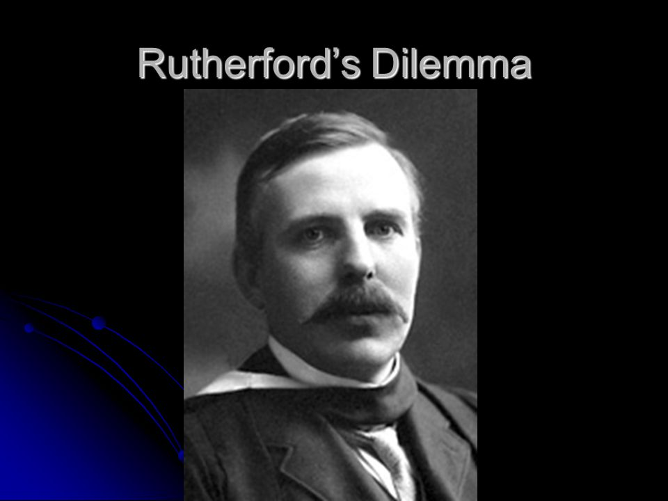 Rutherford's Dilemma
