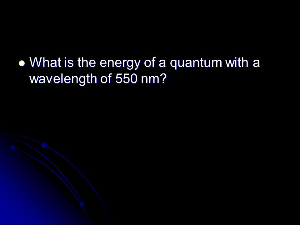 What is the energy of a quantum with a wavelength of 550 nm