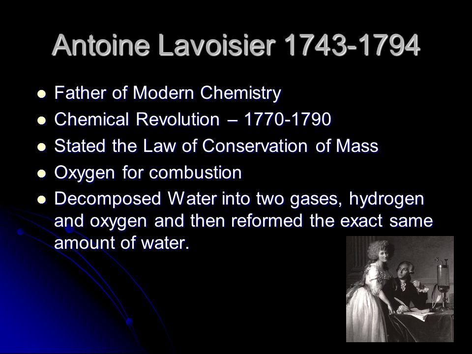 Antoine Lavoisier 1743-1794 Father of Modern Chemistry