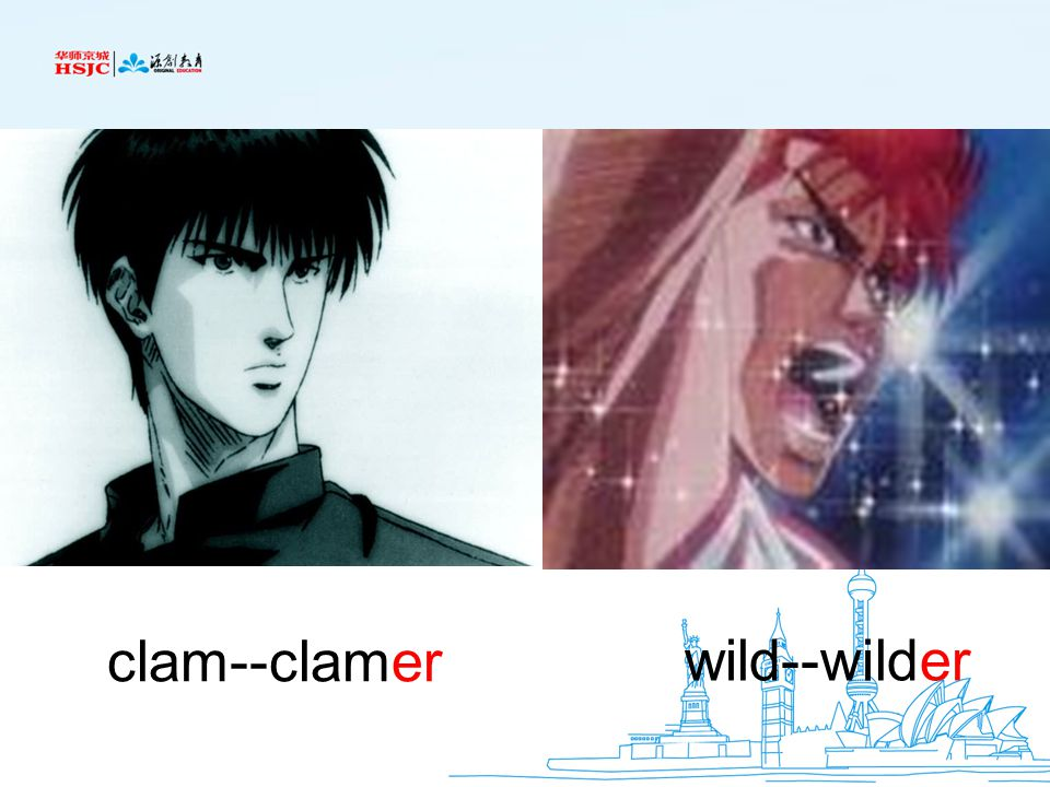 clam--clamer wild--wilder