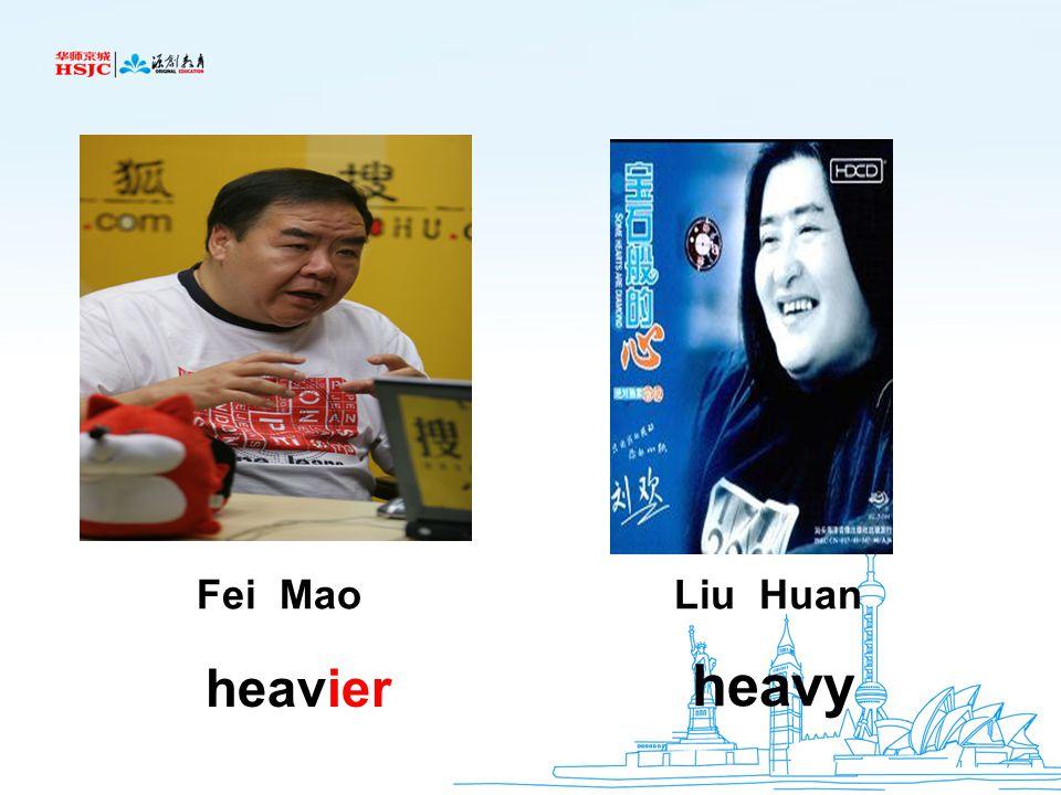 Fei Mao Liu Huan heavier heavy