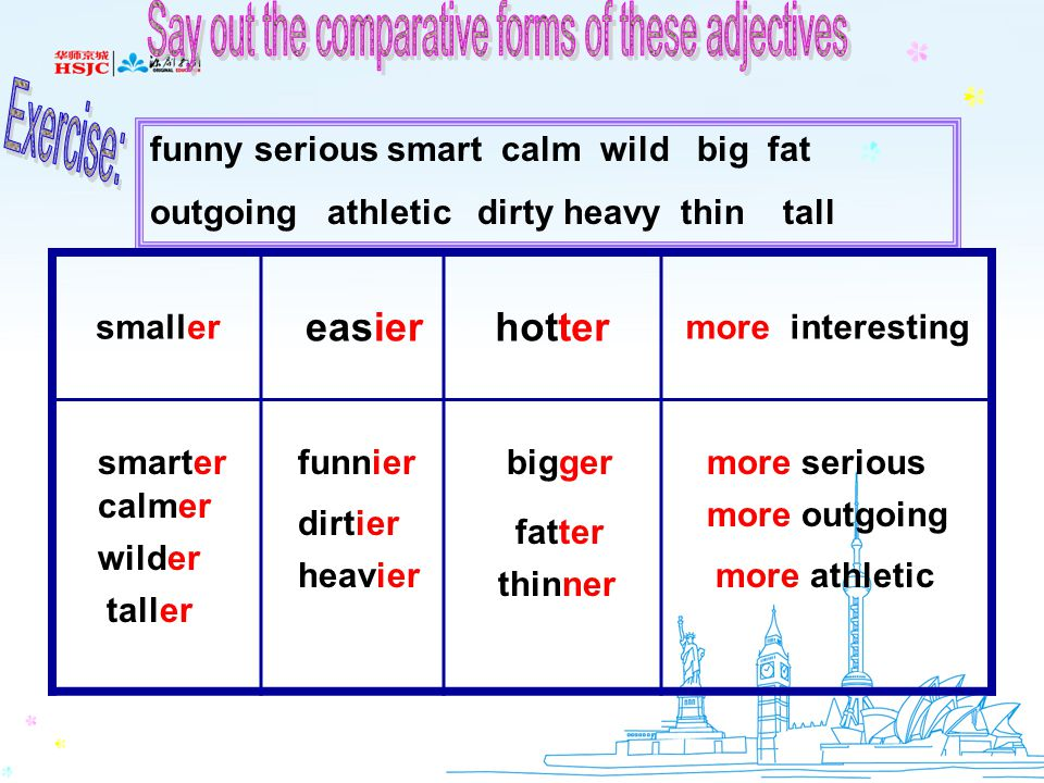 Say out the comparative forms of these adjectives